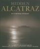 Hidden Alcatraz The Fortress Revealed -